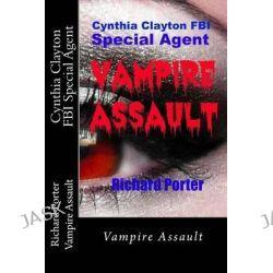 Cynthia Clayton FBI Special Agent, Vampire Assault by Ri Portervampire Assaultvampire Assault, 9781490568867.