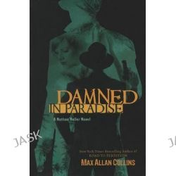 Damned in Paradise, Nathan Heller Novels (Paperback) by Max Allan Collins, 9781612181004.