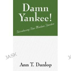 Damn Yankee!, Introducing Ben Meehan, Yankee by Ann T Dunlop, 9781432719623.