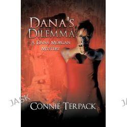 Dana's Dilemma, A Dana Morgan Mystery by Connie Terpack, 9781462034055.