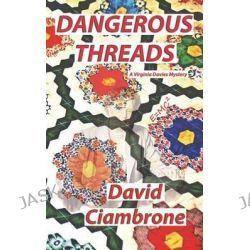 Dangerous Threads by David Ciambrone, 9781633630093.