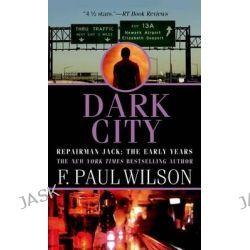 Dark City, Repairman Jack: Early Years Trilogy by F Paul Wilson, 9780765368041.