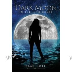 Dark Moon in the 12th House by Brad Rote, 9781631228353.