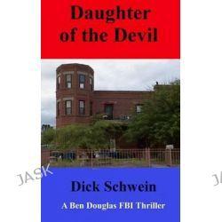 Daughter of the Devil by Richard D Schwein Sr, 9781491075746.