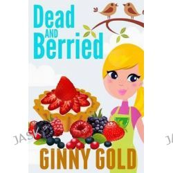 Dead and Berried by Ginny Gold, 9781500432522.