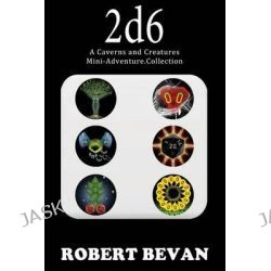 2d6, A Caverns and Creatures Mini-Adventure Collection by Robert Bevan, 9781499238464.
