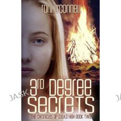 3rd Degree Secrets, The Chronicles of D.E.A.D. High Book Two by Roni O'Connell, 9781503060807.