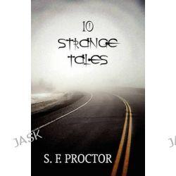 10 Strange Tales by S F Proctor, 9781456065850.