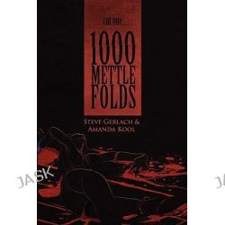 1000 Mettle Folds, Cut 1 the Fall by Steve Gerlach, 9781935006084.