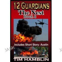 12 Guardians - The Nest - Book 4 (Plus Austin) by Tim Hamblin, 9781493697564.
