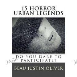15 Horror Urban Legends by Beau Justin Oliver, 9781512245066.