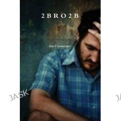 2 B R O 2 B by Kurt, Jr. Vonnegut, 9788087830000.
