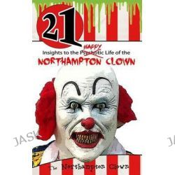 21 Insights to the Happy Life of the Northampton Clown by Clown Northampton, 9781494793487.