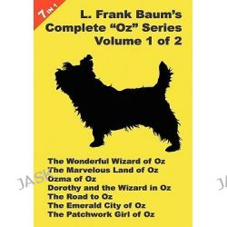 """7 Books in 1, L. Frank Baum's Original """"Oz"""" Series, Volume 1 of 2. The Wonderful Wizard of Oz, The Marvelous Land of Oz,"""