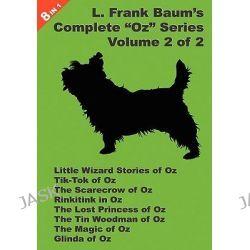 "8 Books in 1, L. Frank Baum's Original ""Oz"" Series, Volume 2 of 2. Little Wizard Stories of Oz, Tik-Tok of Oz, The Scare"