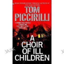 A Choir of Ill Children by Tom Piccirilli, 9780553587197.