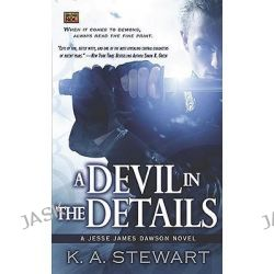 A Devil in the Details, A Jesse James Dawson Novel by K A Stewart, 9780451463432.