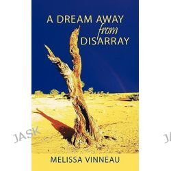 A Dream Away from Disarray by Melissa Vinneau, 9781452077260.