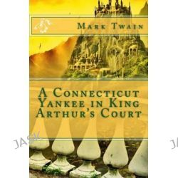 A Connecticut Yankee in King Arthur's Court by Mark Twain, 9781494360481.