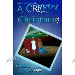 A Creepy Christmas, 5 Creepy Stories Willing to Give You Shivers at the Fireplace by Aj Hard, 9781494252496.