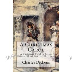 A Christmas Carol, A Christmas Carol in Prose: Being a Ghost Story of Christmas, Paperback Edition by Charles Dickens, 9781450538381.