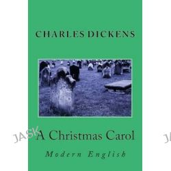 A Christmas Carol, Modern English by Charles Dickens, 9781492835790.