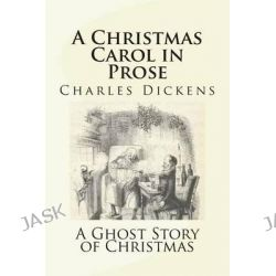 A Christmas Carol in Prose, A Ghost Story of Christmas by Charles Dickens, 9781481137928.
