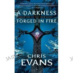 A Darkness Forged in Fire, Book One of the Iron Elves by Chris Evans, 9781501127403.