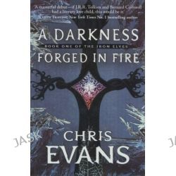 A Darkness Forged in Fire, The Iron Elves : Book 1 by Chris Evans, 9781847373625.