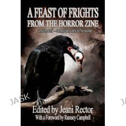 A Feast of Frights from the Horror Zine by Jeani Rector, 9780615594477.