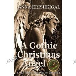 A Gothic Christmas Angel, A Novella by Anna Erishkigal, 9781494288549.