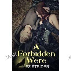 A Forbidden Were by Jez Strider, 9781494766450.