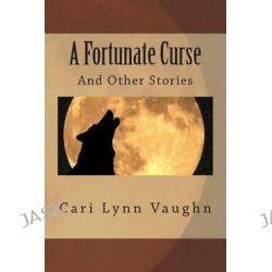 A Fortunate Curse by Cari Lynn Vaughn, 9781508546771.