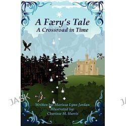 A Færy's Tale 2, A Crossroad in Time by Marissa Jordan, 9781441555328.