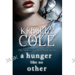 A Hunger Like No Other, Immortals After Dark : Book 2 by Kresley Cole, 9781849834186.