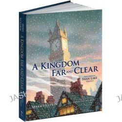 A Kingdom Far and Clear: WITH Swan Lake AND A City in Winter AND The Veil of Snows, The Complete Swan Lake Trilogy by Mark Helprin, 9781606600139.