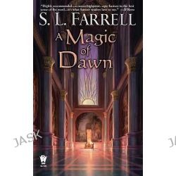 A Magic of Dawn, Nessantico Cycle Novels by S L Farrell, 9780756406462.