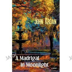 A Madrigal in Moonlight by John Kroan, 9781456571269.