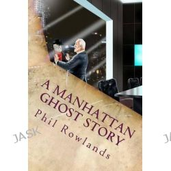 A Manhattan Ghost Story, A Christmas Carol Revisited by Phil Rowlands, 9780993142833.