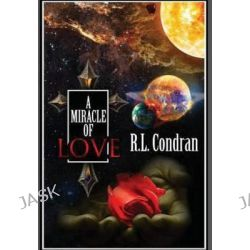 A Miracle of Love by R L Condran, 9780615835549.