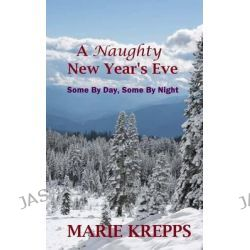 A Naughty New Year's Eve by Marie Krepps, 9781519748041.