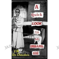 A Quick Look to an Insane Mind by E N De Choudens, 9780983473589.
