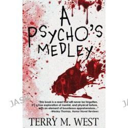 A Psycho's Medley by Terry M West, 9781492350385.
