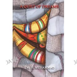 A Quilt of Dreams by M H Muhammad, 9781453788561.
