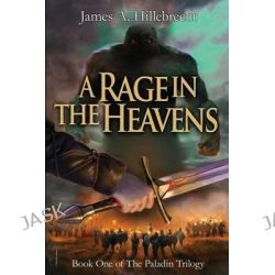 A Rage in the Heavens, First Book in the Paladin Trilogy by James A Hillebrecht, 9780615659671.