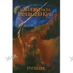 A Sword for the Immerland King by F. W. Faller, 9781577821755.