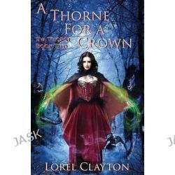 A Thorne for a Crown, Eva Thorne Book Two by Lorel Clayton, 9780994229021.