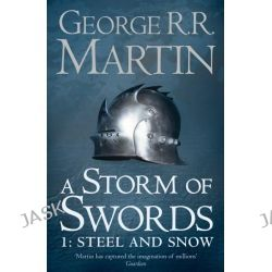 A Storm of Swords : Steel and Snow, Book 3 : Part 1 of a Song of Ice and Fire by George R. R. Martin, 9780007447848.