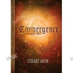 A Seared Sky - Convergence by MR Stuart Aken, 9781909163560.