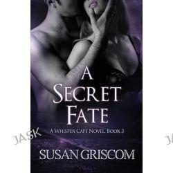 A Secret Fate (Whisper Cape Book 3) by Susan Griscom, 9781493752676.